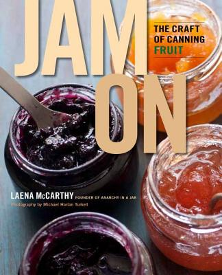 Jam on: The Craft of Canning Fruit - McCarthy, Laena
