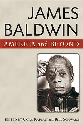 James Baldwin: American and Beyond - Kaplan, Cora (Editor), and Schwarz, Bill (Editor)