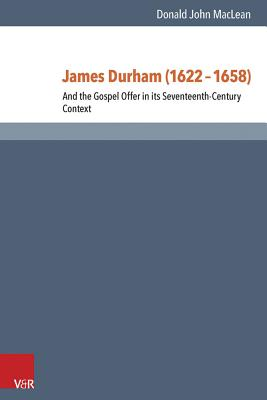 James Durham (1622-1658): And the Gospel Offer in its Seventeenth-Century Context - MacLean, Donald
