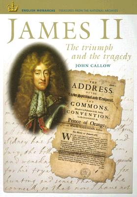 James II: The Triumph and the Tragedy - Callow, John