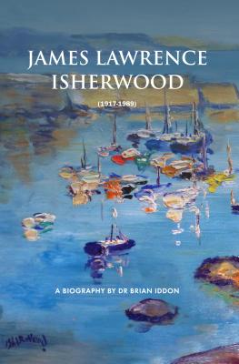 James Lawrence Isherwood: 1917-1989: A Biography by Dr Brian Iddon - Iddon, Brian, Dr.