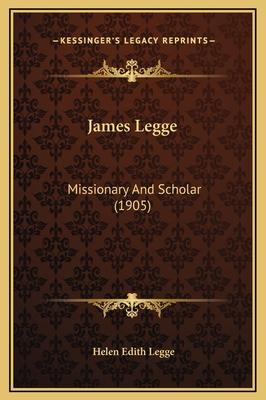 James Legge: Missionary and Scholar (1905) - Legge, Helen Edith