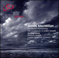 James MacMillan: The World's Ransoming; The Confessions of Isobel Gowdie - Christine Pendrill (cor anglais); London Symphony Orchestra; Colin Davis (conductor)