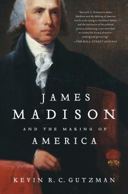 James Madison and the Making of America - Gutzman, Kevin R C