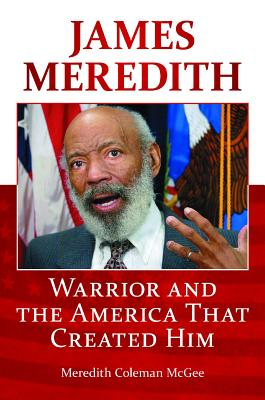 James Meredith: Warrior and the America That Created Him - McGee, Meredith Coleman