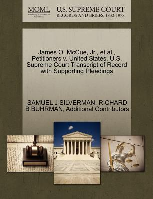 James O. McCue, JR., et al., Petitioners V. United States. U.S. Supreme Court Transcript of Record with Supporting Pleadings - Silverman, Samuel J, and Buhrman, Richard B, and Additional Contributors