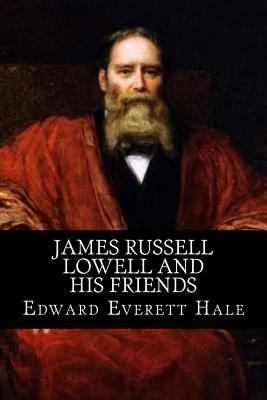 James Russell Lowell and His Friends - Hale, Edward Everett