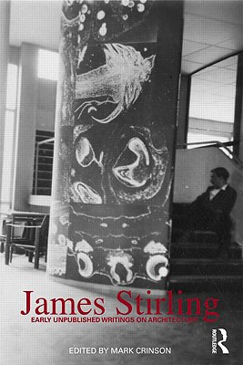 James Stirling: Early Unpublished Writings on Architecture - Crinson, Mark (Editor)