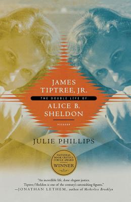 James Tiptree, Jr.: The Double Life of Alice B. Sheldon - Phillips, Julie
