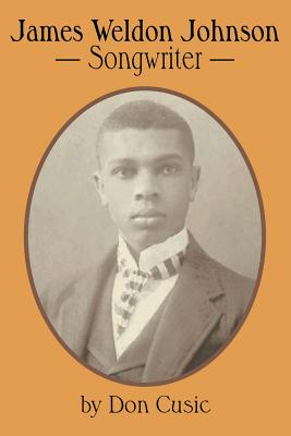 James Weldon Johnson: Songwriter - Cusic, Don