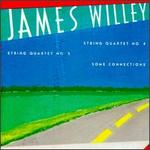 James Willey: String Quartets Nos. 4 & 5; Some Connections
