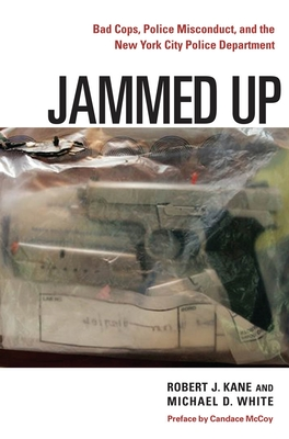 Jammed Up: Bad Cops, Police Misconduct, and the New York City Police Department - Kane, Robert J, and White, Michael D