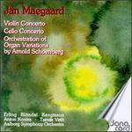 Jan Maegaard: Violin Concerto; Cello Concerto; Orchestration of Schoenberg's Organ Variations