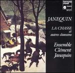 Janequin: La Chasse et autres chansons