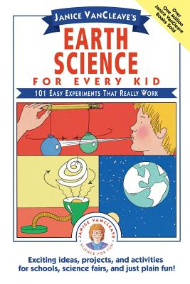Janice Vancleave's Earth Science for Every Kid: 101 Easy Experiments That Really Work - VanCleave, Janice