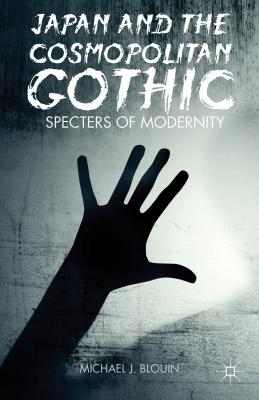 Japan and the Cosmopolitan Gothic: Specters of Modernity - Blouin, M