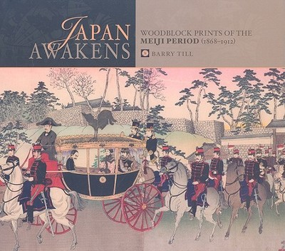 Japan Awakens: Woodblock Prints of the Meiji Period (1868-1912) - Till, Barry