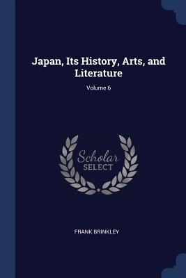 Japan, Its History, Arts, and Literature; Volume 6 - Brinkley, Frank