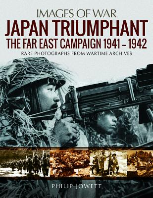 Japan Triumphant: The Far East Campaign 1941-1942 - Jowett, Philip