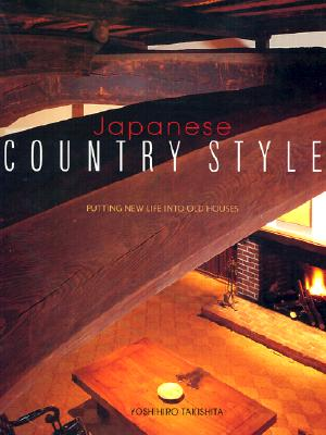 Japanese Country Style: Putting New Life Into Old Houses - Takishita, Yoshihiro