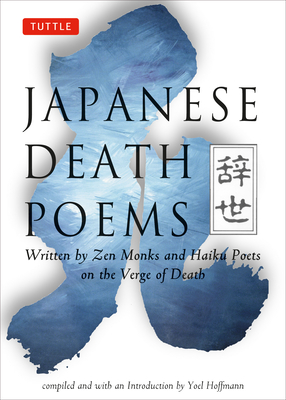 Japanese Death Poems: Written by Zen Monks and Haiku Poets on the Verge of Death - Monks, Zen, and Zen Monks, and Hoffmann, Yoel