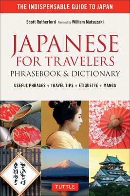 Japanese for Travelers Phrasebook & Dictionary: Useful Phrases + Travel Tips + Etiquette - Rutherford, Scott, and Matsuzaki, William