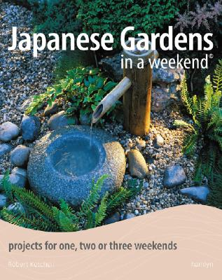 Japanese Gardens in a Weekend: Projects for One, Two or Three Weekends - Ketchell, Robert