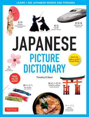 Japanese Picture Dictionary: Learn 1,500 Japanese Words and Phrases (Ideal for Jlpt & AP Exam Prep; Includes Online Audio) - Stout, Timothy G