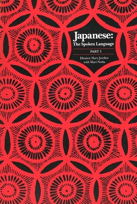Japanese, the Spoken Language: Part 3 - Jorden, Eleanor Harz, Professor, and Noda, Mari (Contributions by)
