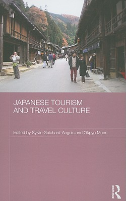 Japanese Tourism and Travel Culture - Guichard-Anguis, Sylvie (Editor), and Moon, Okpyo (Editor)