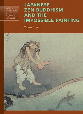 Japanese Zen Buddhism and the Impossible Painting - Lippit, Yukio