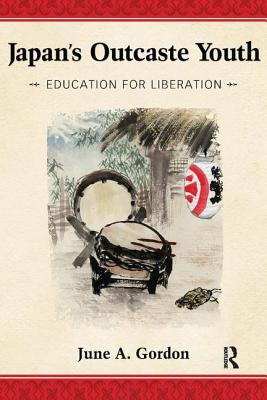 Japan's Outcaste Youth: Education for Liberation - Gordon, June A