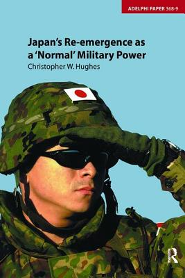 Japan's Re-emergence as a 'Normal' Military Power - Hughes, Christopher