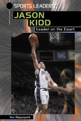 Jason Kidd: Leader on the Court - Rappoport, Ken