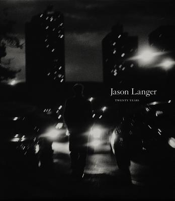 Jason Langer: Twenty Years - Langer, Jason, and Dolan, Julia (Foreword by), and Hill, John (Text by)