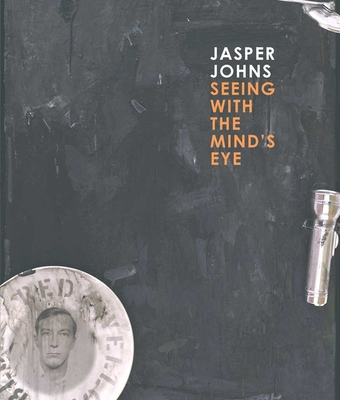 Jasper Johns: Seeing with the Mind's Eye - Garrels, Garry, and Bernstein, Roberta (Contributions by), and Reed, Brian M. (Contributions by)