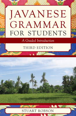 Javanese Grammar for Students: A Graded Introduction (Third Edition) - Robson, Stuart, Dr.