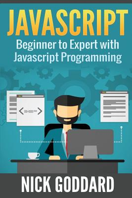 JavaScript: Beginners Guide on JavaScript Programming - Goddard, Nick