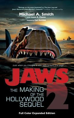 Jaws 2: The Making of the Hollywood Sequel, Updated and Expanded Edition: (Hardcover Color Edition) - Smith, Michael A, Pastor, and Pisano, Louis R, and Gottlieb, Carl (Foreword by)