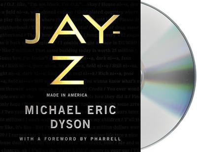 Jay-Z: Made in America - Dyson, Michael Eric (Read by), and Pharrell (Foreword by), and Cannon, Nick (Read by)