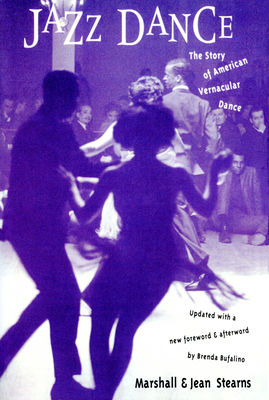 Jazz Dance: The Story of American Vernacular Dance - Stearns, Marshall, and Stearns, Jean, and Bufalino, Brenda (Designer)