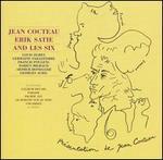 Jean Cocteau, Erik Satie and Les Six - Andrew West (piano); Billy Eidi (piano); Dan Parrish Jazz Orchestra; Jean Cocteau (speech/speaker/speaking part); Jean Cocteau; Jean-Francois Gardeil (baritone); Prague Radio Symphony Orchestra; Jiri Horvat (conductor)