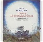 Jean Françaix: Le roi nu; Les desmoiselles de la nuit