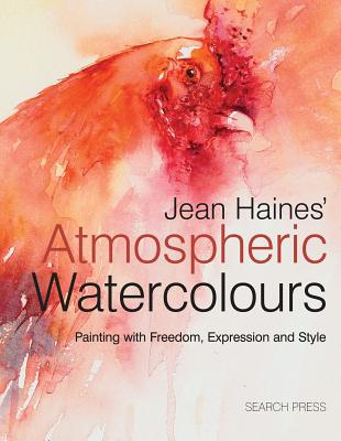 Jean Haines' Atmospheric Watercolours: Painting with Freedom, Expression and Style - Haines, Jean