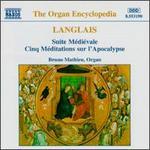 Jean Langlais: Suite Médiévale; Cinq Méditations sur l' Apocalypse