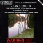 Jean Sibelius: The Maiden in the Tower; Karelia Suite