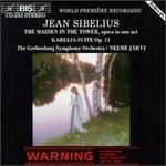 Jean Sibelius: The Maiden in the Tower; Karelia Suite
