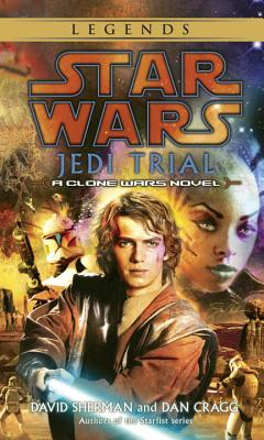 Jedi Trial: Star Wars Legends: A Clone Wars Novel - Sherman, David, and Cragg, Dan