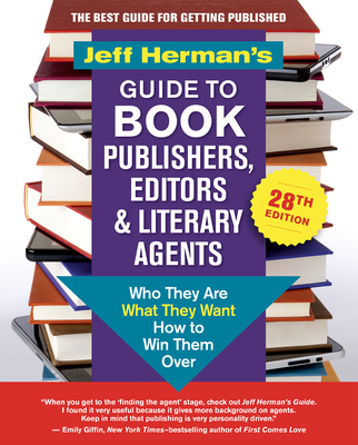 Jeff Herman's Guide to Book Publishers, Editors & Literary Agents, 28th Edition: Who They Are, What They Want, How to Win Them Over - Herman, Jeff