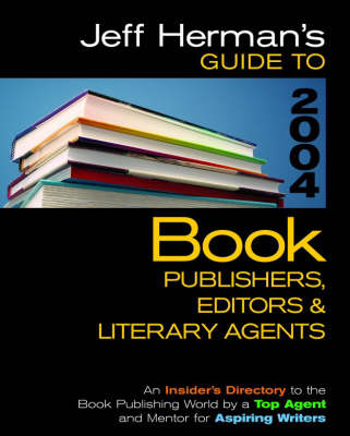 Jeff Herman's Guide to Book Publishers, Editors & Literary Agents: Who They Are! What They Want! and How to Win Them Over! - Herman, Jeff